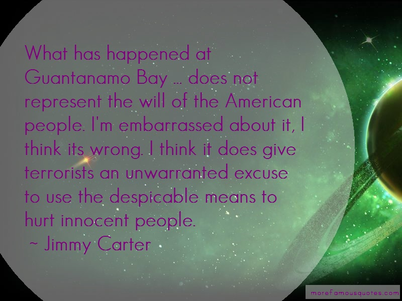 Jimmy Carter Quotes: What Has Happened At Guantanamo Bay Does