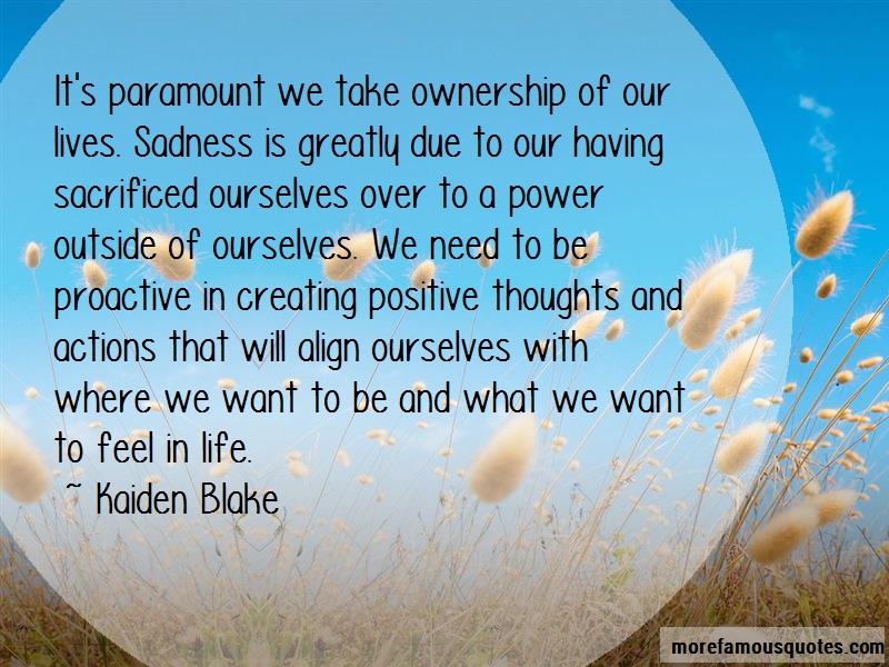 Kaiden Blake Quotes: Its paramount we take ownership of our