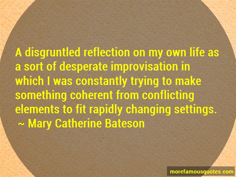 Mary Catherine Bateson Quotes: A disgruntled reflection on my own life