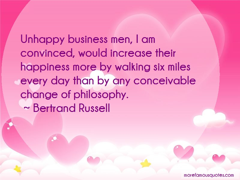 Bertrand Russell Quotes: Unhappy business men i am convinced