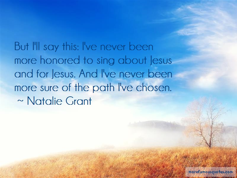 Natalie Grant Quotes: But ill say this ive never been more