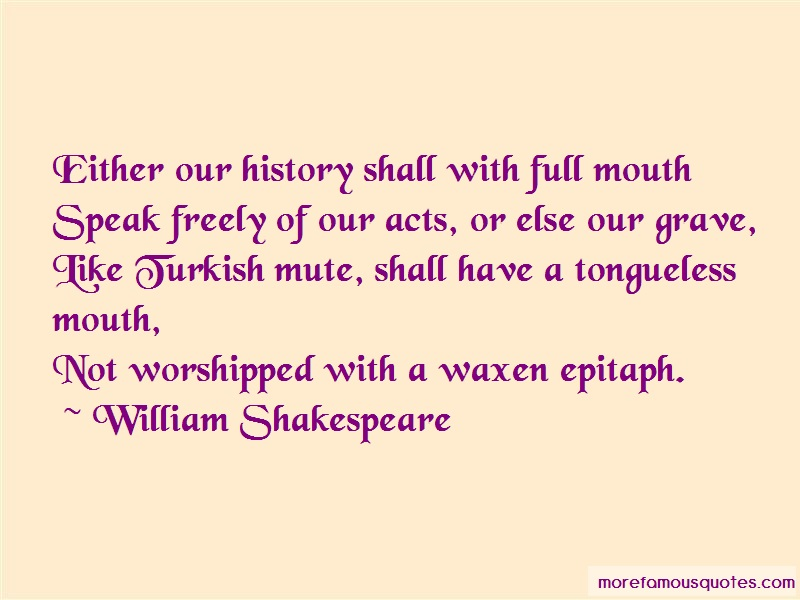 William Shakespeare Quotes: Either Our History Shall With Full