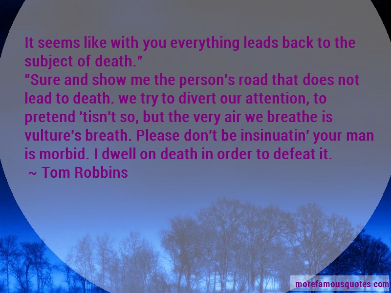 Tom Robbins Quotes: It seems like with you everything leads