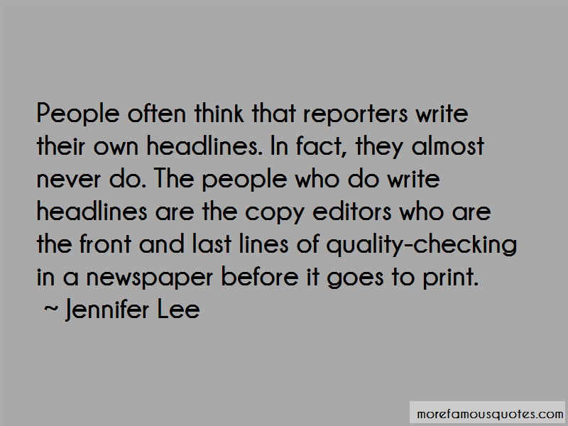 Jennifer Lee Quotes: People Often Think That Reporters Write