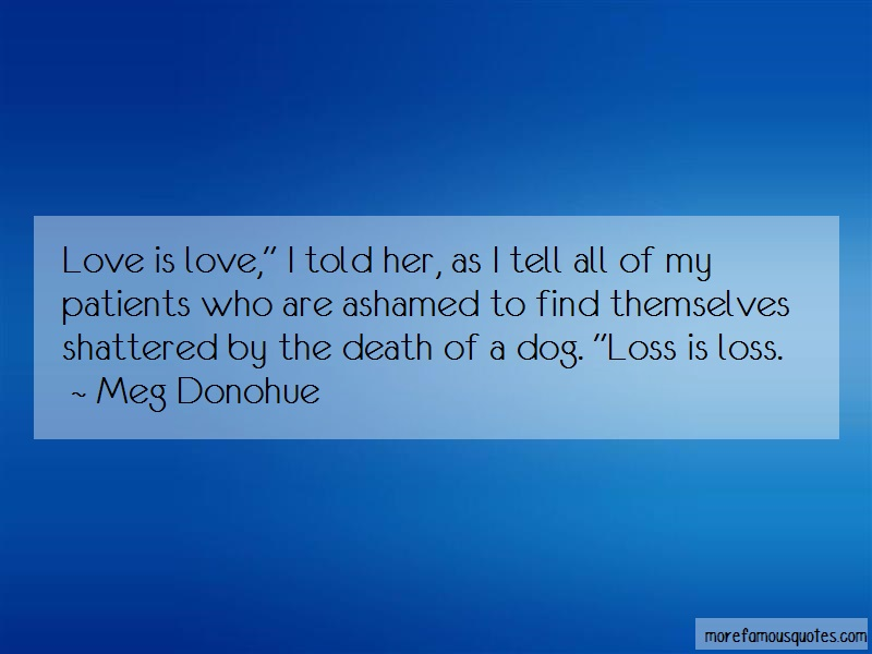 Meg Donohue Quotes: Love Is Love I Told Her As I Tell All Of