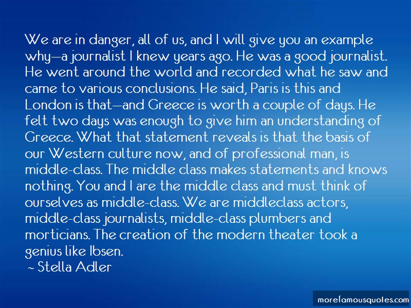 Stella Adler Quotes: We are in danger all of us and i will