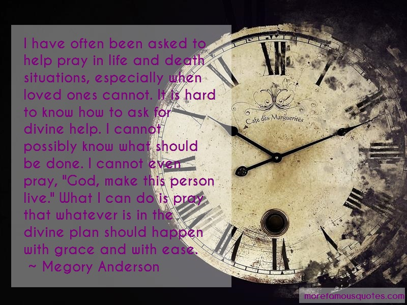 Megory Anderson Quotes: I have often been asked to help pray in