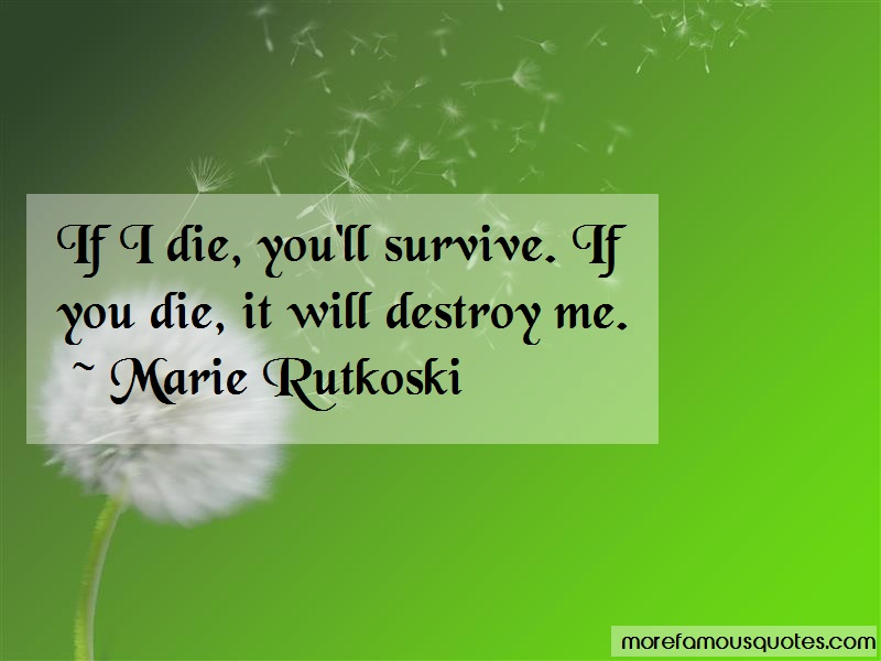 Marie Rutkoski Quotes: If I Die Youll Survive If You Die It