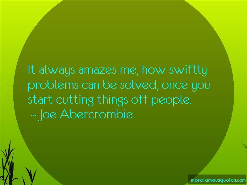 Joe Abercrombie Quotes: It Always Amazes Me How Swiftly Problems