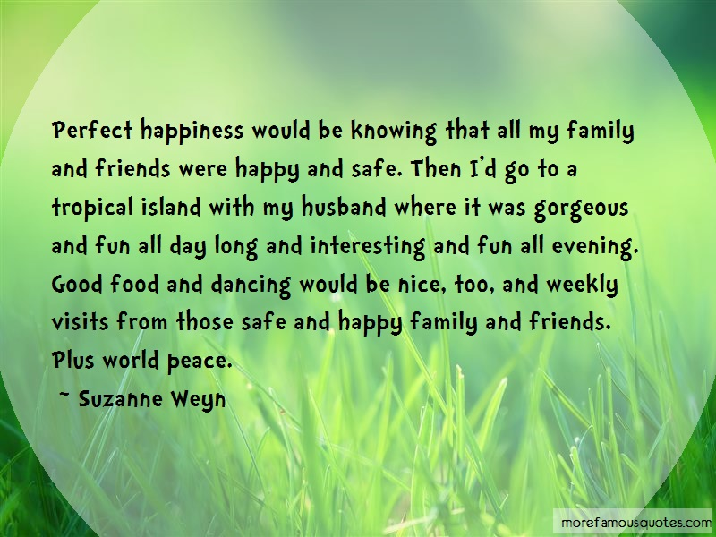 Suzanne Weyn Quotes: Perfect happiness would be knowing that