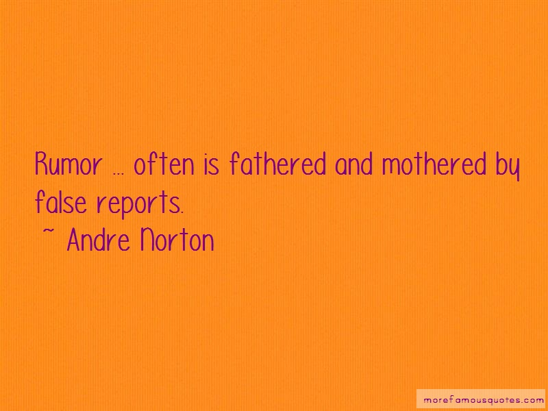 Andre Norton Quotes: Rumor Often Is Fathered And Mothered By