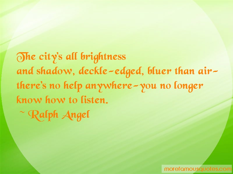 Ralph Angel Quotes: The citys all brightnessand shadow