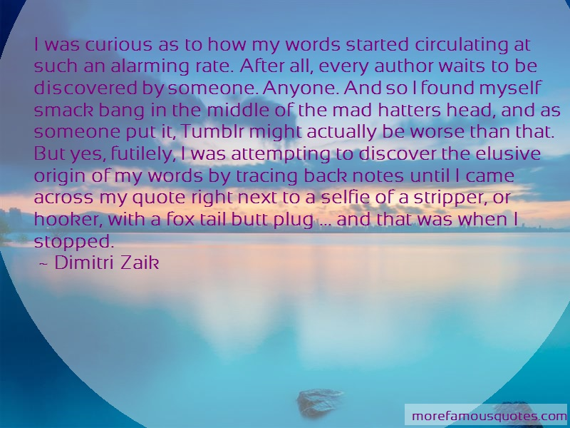 Dimitri Zaik Quotes: I was curious as to how my words started
