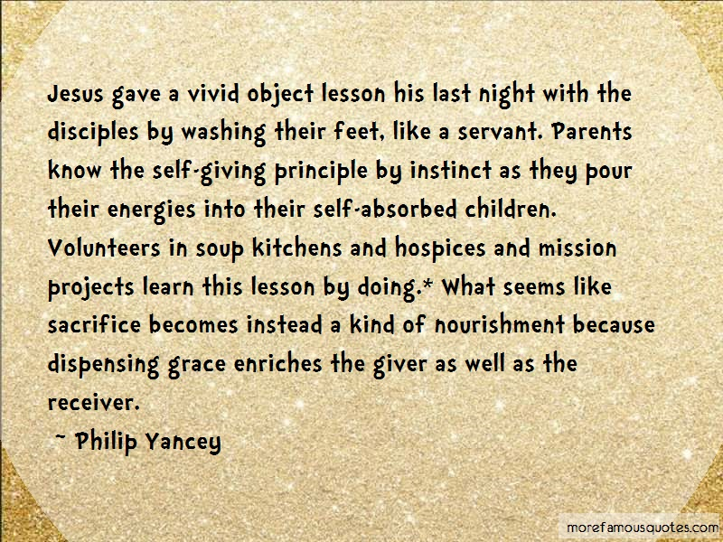 Philip Yancey Quotes: Jesus gave a vivid object lesson his