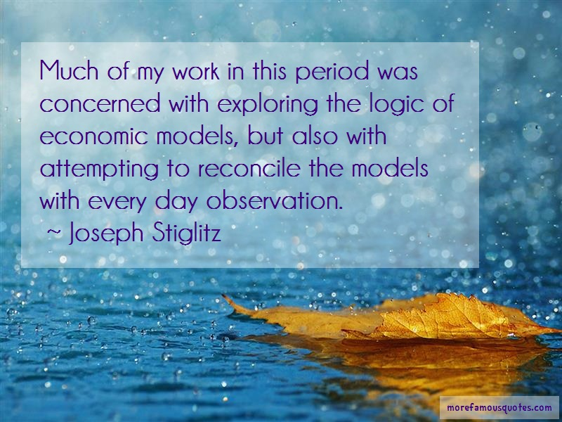 Joseph Stiglitz Quotes: Much Of My Work In This Period Was