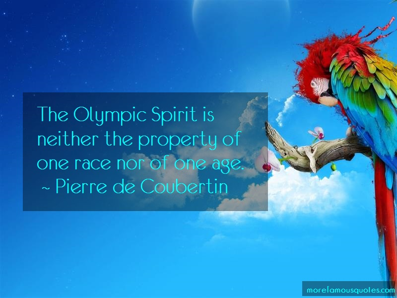 Pierre De Coubertin Quotes: The olympic spirit is neither the