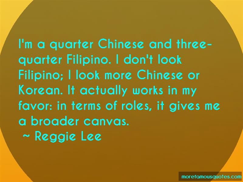 Reggie Lee Quotes: Im a quarter chinese and three quarter