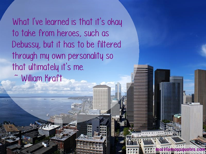 William Kraft Quotes: What Ive Learned Is That Its Okay To