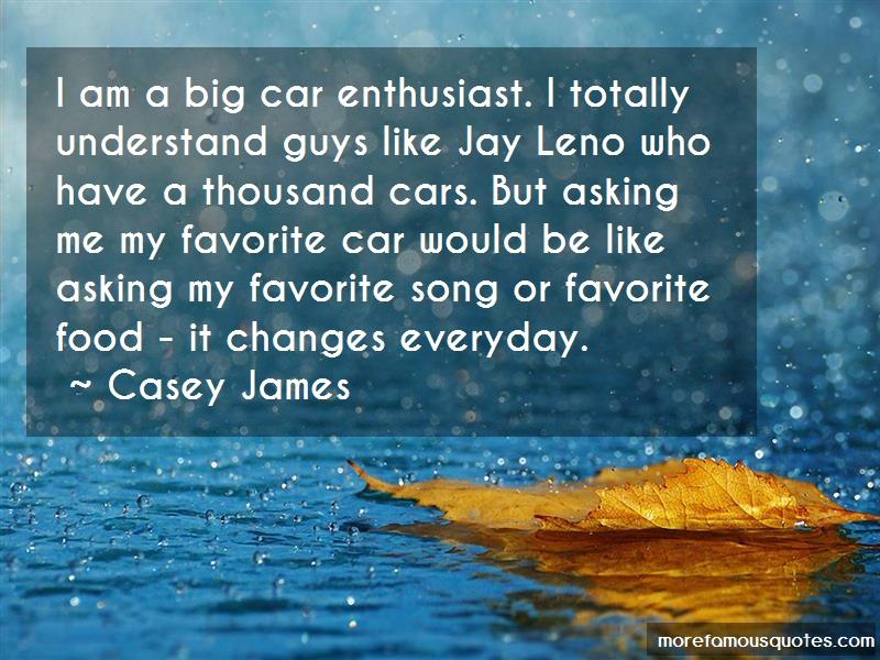 Casey James Quotes: I Am A Big Car Enthusiast I Totally