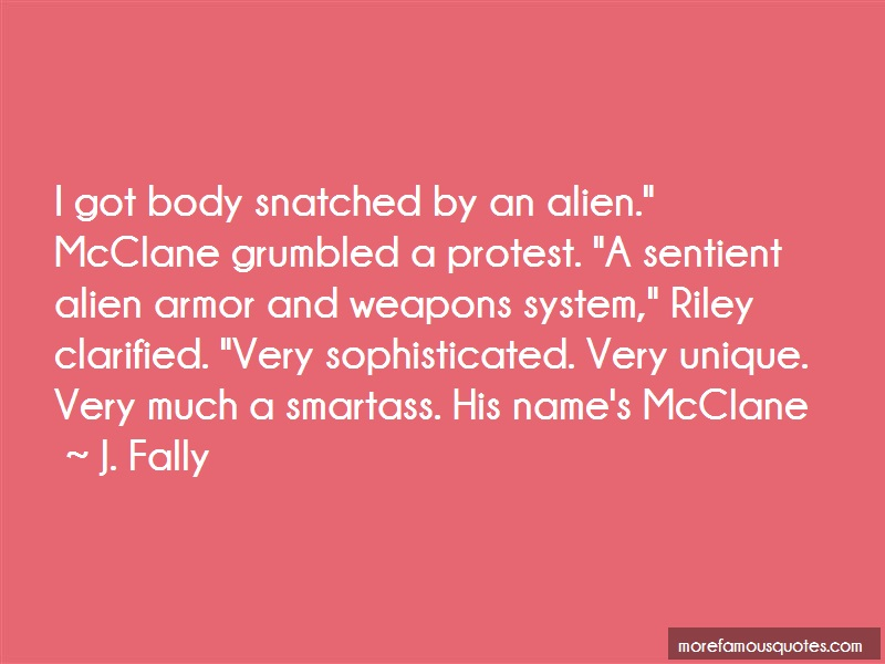 J. Fally Quotes: I got body snatched by an alien mcclane
