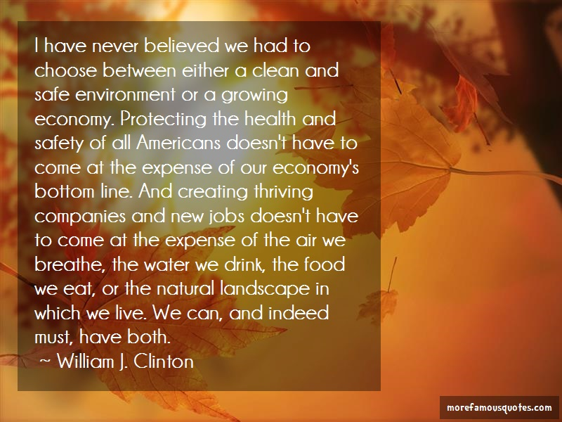 William J. Clinton Quotes: I have never believed we had to choose