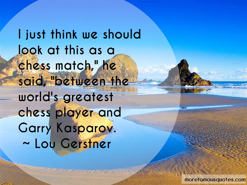 Lou Gerstner Quotes: I just think we should look at this as a