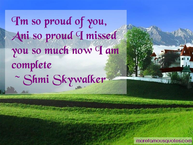 Shmi Skywalker Quotes: Im So Proud Of You Ani So Proud I Missed