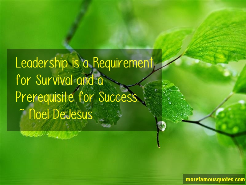 Noel DeJesus Quotes: Leadership is a requirement for survival