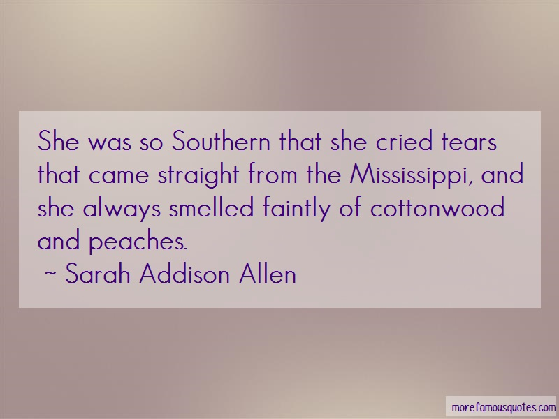 Sarah Addison Allen Quotes: She Was So Southern That She Cried Tears