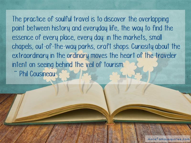 Phil Cousineau Quotes: The Practice Of Soulful Travel Is To