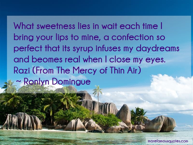 Ronlyn Domingue Quotes: What Sweetness Lies In Wait Each Time I