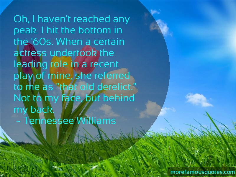 Tennessee Williams Quotes: Oh I Havent Reached Any Peak I Hit The
