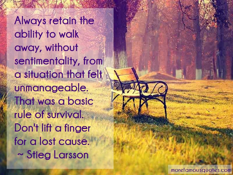 Stieg Larsson Quotes: Always Retain The Ability To Walk Away