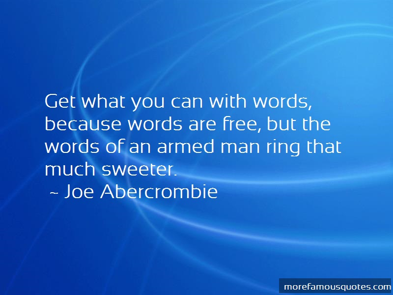 Joe Abercrombie Quotes: Get What You Can With Words Because