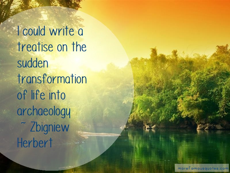 Zbigniew Herbert Quotes: I could write a treatise on the sudden