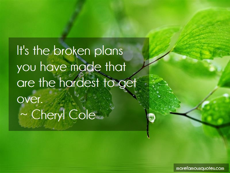 Cheryl Cole Quotes: Its the broken plans you have made that