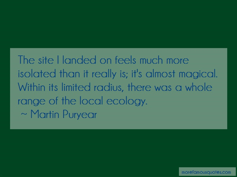 Martin Puryear Quotes: The Site I Landed On Feels Much More
