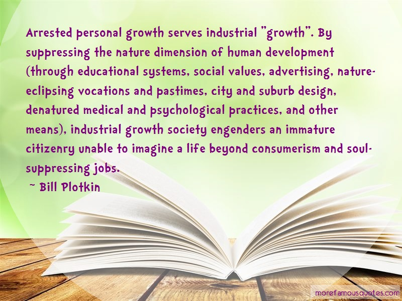 Bill Plotkin Quotes: Arrested personal growth serves