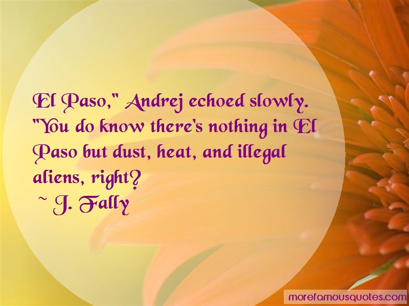 J. Fally Quotes: El paso andrej echoed slowly you do know