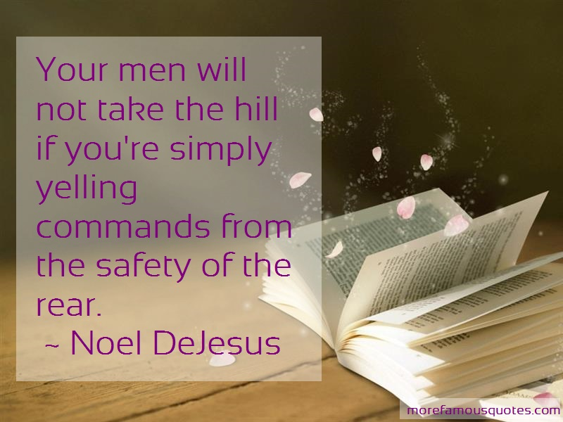 Noel DeJesus Quotes: Your men will not take the hill if youre