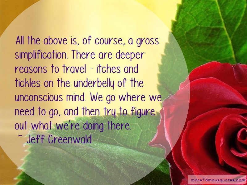 Jeff Greenwald Quotes: All the above is of course a gross
