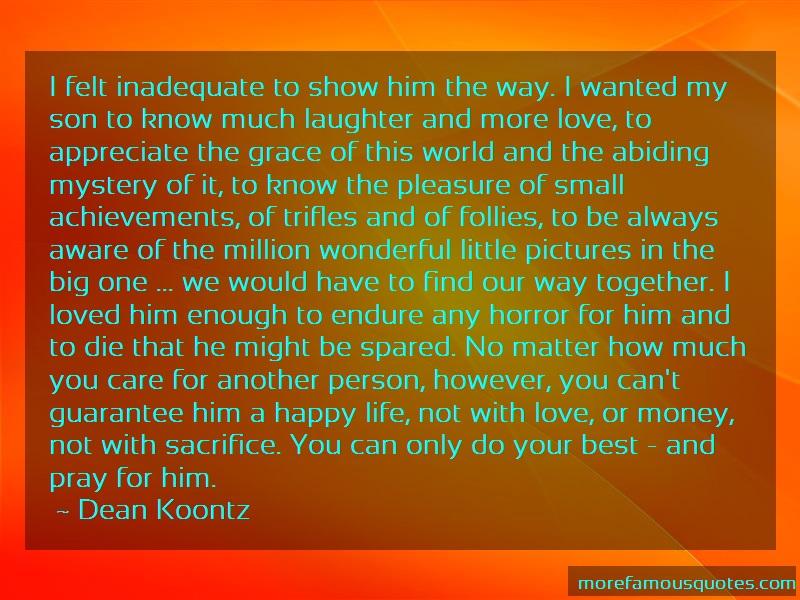Dean Koontz Quotes: I felt inadequate to show him the way i