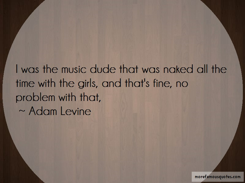 Adam Levine Quotes: I was the music dude that was naked all