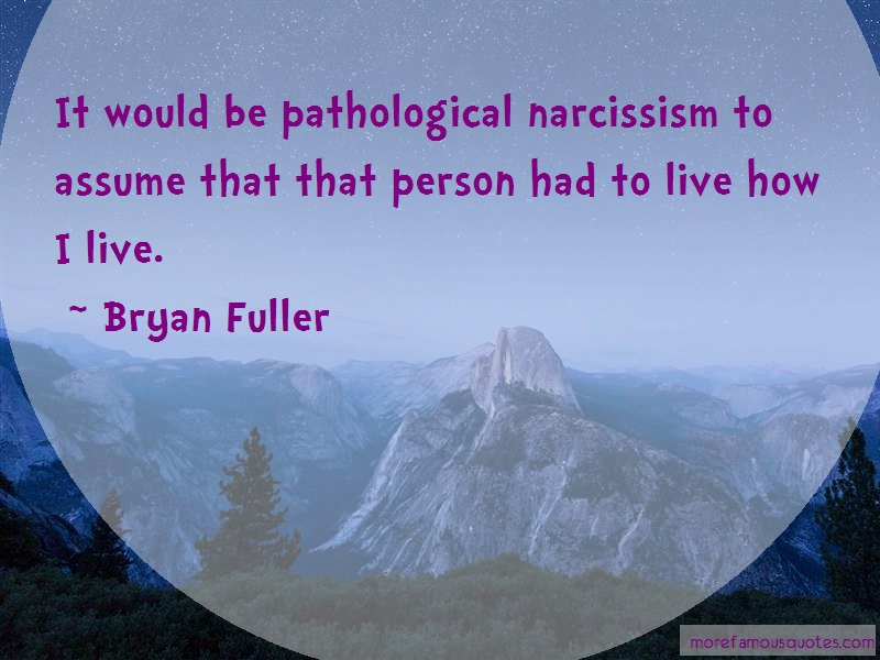 Bryan Fuller Quotes: It Would Be Pathological Narcissism To