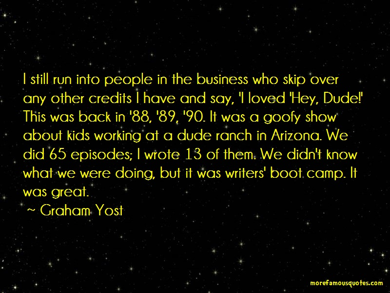 Graham Yost Quotes: I still run into people in the business