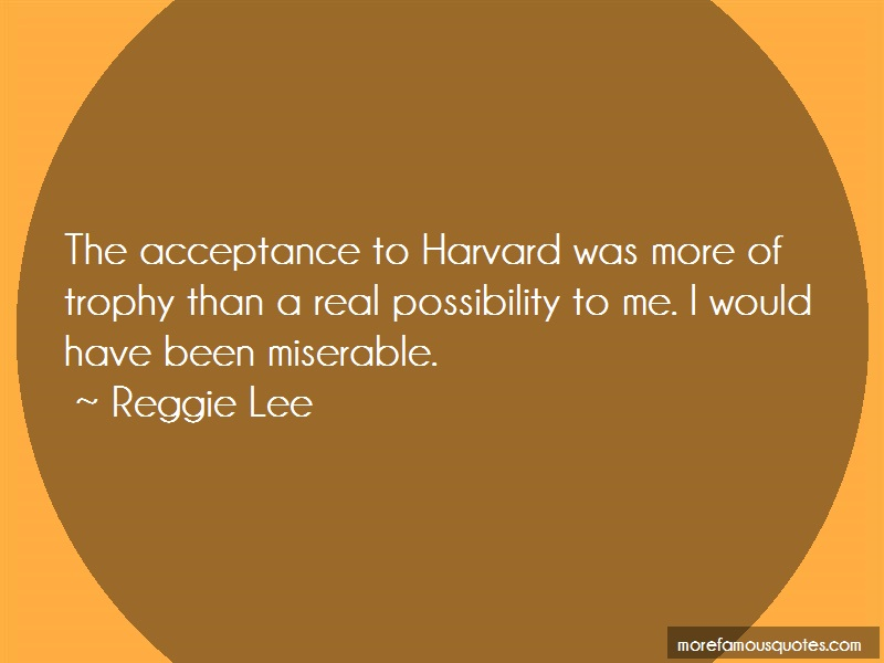 Reggie Lee Quotes: The acceptance to harvard was more of