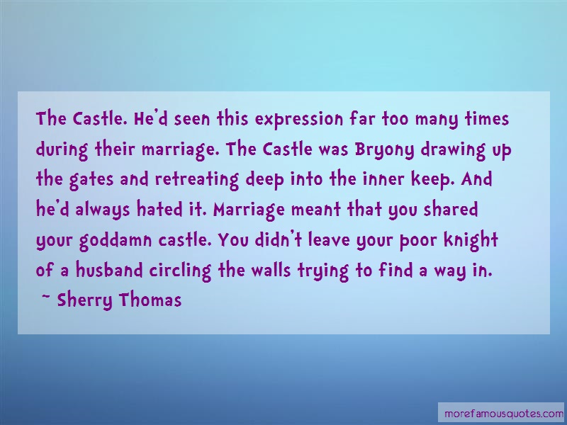 Sherry Thomas Quotes: The castle hed seen this expression far