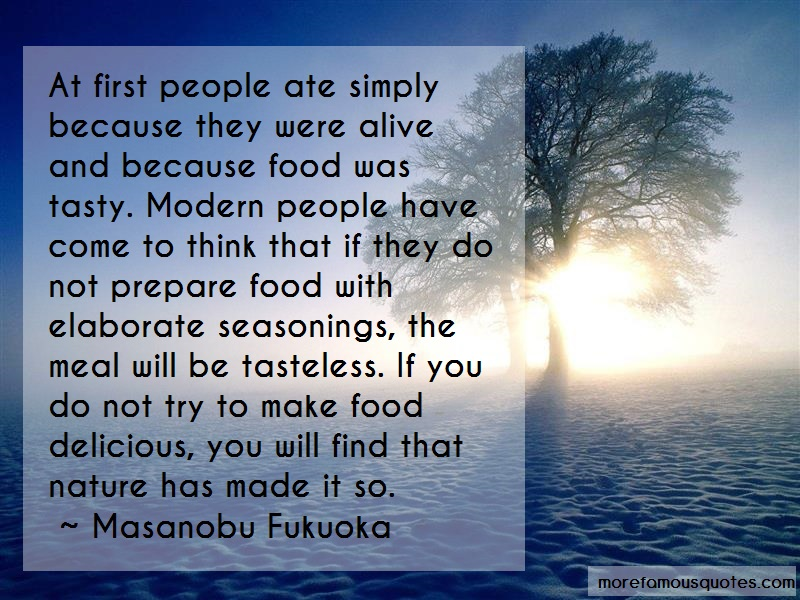 Masanobu Fukuoka Quotes: At First People Ate Simply Because They