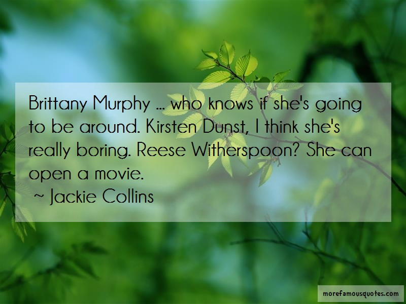Jackie Collins Quotes: Brittany Murphy Who Knows If Shes Going