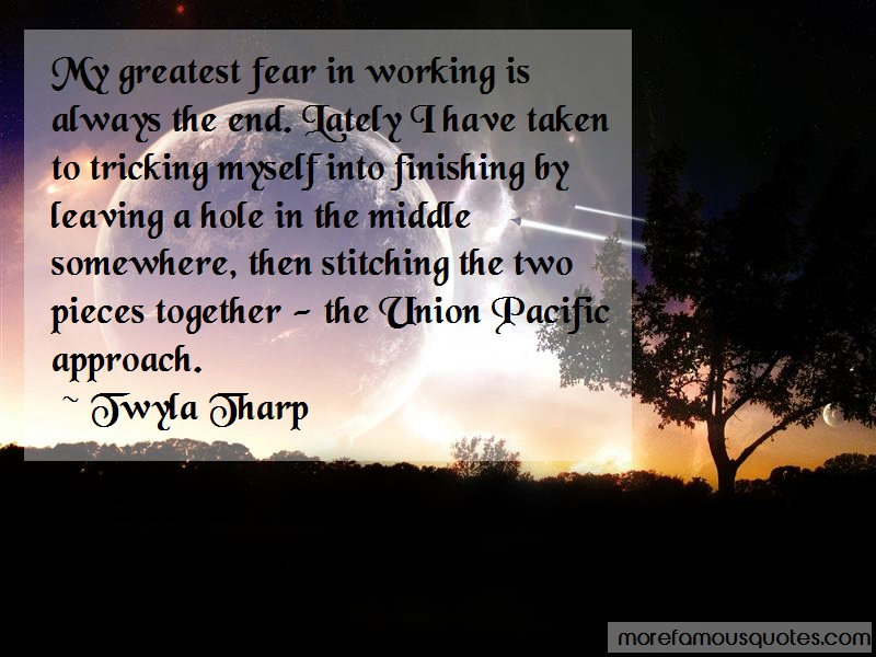 Twyla Tharp Quotes: My greatest fear in working is always